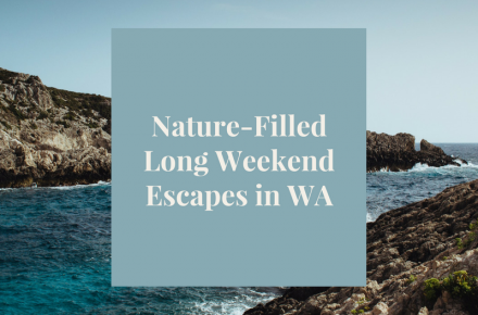 Beautiful Nature-Filled Long Weekend Escapes in WA