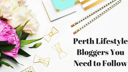 Perth Lifestyle Bloggers You Need to Follow in 2018